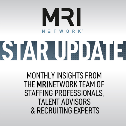 STAR Update - Monthly Insights from  the MRINetwork Team of Staffing Professionals, Talent Advisors and Recruiting Experts